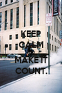 KEEP CALM AND MAKE IT COUNT. - Personalised Poster A1 size