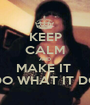 KEEP CALM AND MAKE IT  DO WHAT IT DO - Personalised Poster A1 size
