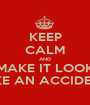 KEEP CALM AND MAKE IT LOOK LIKE AN ACCIDENT - Personalised Poster A1 size