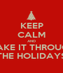 KEEP CALM AND MAKE IT THROUGH THE HOLIDAYS - Personalised Poster A1 size