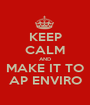 KEEP CALM AND MAKE IT TO AP ENVIRO - Personalised Poster A1 size