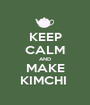 KEEP CALM AND MAKE KIMCHI  - Personalised Poster A1 size