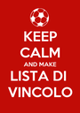 KEEP CALM AND MAKE LISTA DI  VINCOLO - Personalised Poster A1 size