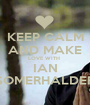 KEEP CALM AND MAKE LOVE WITH  IAN SOMERHALDER - Personalised Poster A1 size