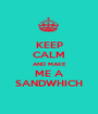 KEEP CALM AND MAKE ME A SANDWHICH - Personalised Poster A1 size
