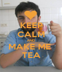 KEEP CALM AND MAKE ME  TEA - Personalised Poster A1 size