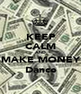 KEEP CALM AND  MAKE MONEY Dance - Personalised Poster A1 size