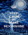 KEEP CALM AND MAKE MOONSHINE - Personalised Poster A1 size