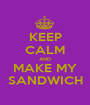 KEEP CALM AND MAKE MY SANDWICH - Personalised Poster A1 size