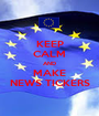 KEEP CALM AND MAKE NEWS TICKERS - Personalised Poster A1 size