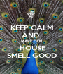 KEEP CALM AND  MAKE OUR  HOUSE SMELL GOOD - Personalised Poster A1 size