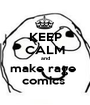 KEEP CALM and make rage  comics  - Personalised Poster A1 size