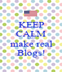 KEEP CALM AND make real Blogs! - Personalised Poster A1 size