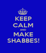 KEEP CALM AND MAKE SHABBES! - Personalised Poster A1 size