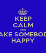 KEEP CALM AND MAKE SOMEBODY HAPPY - Personalised Poster A1 size