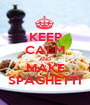 KEEP CALM AND MAKE SPAGHETTI - Personalised Poster A1 size