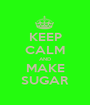 KEEP CALM AND MAKE SUGAR - Personalised Poster A1 size