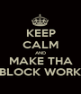 KEEP CALM AND MAKE THA BLOCK WORK - Personalised Poster A1 size