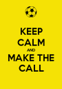 KEEP CALM AND MAKE THE CALL - Personalised Poster A1 size