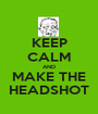 KEEP CALM AND MAKE THE HEADSHOT - Personalised Poster A1 size