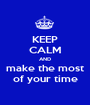 KEEP CALM AND make the most of your time - Personalised Poster A1 size