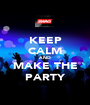 KEEP CALM AND MAKE THE PARTY - Personalised Poster A1 size