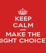 KEEP CALM AND MAKE THE RIGHT CHOICES - Personalised Poster A1 size