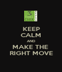 KEEP CALM AND MAKE THE  RIGHT MOVE - Personalised Poster A1 size