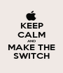 KEEP CALM AND MAKE THE SWITCH - Personalised Poster A1 size