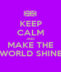 KEEP CALM AND MAKE THE WORLD SHINE - Personalised Poster A1 size