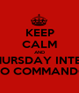 KEEP CALM AND MAKE THURSDAY INTERESTING GO COMMANDO - Personalised Poster A1 size