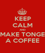 KEEP CALM AND MAKE TONGE A COFFEE - Personalised Poster A1 size