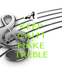 KEEP CALM AND MAKE TREBLE - Personalised Poster A1 size