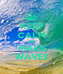 KEEP CALM AND MAKE WAVES - Personalised Poster A1 size