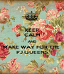 KEEP CALM AND MAKE WAY FOR THE  PJ QUEENS - Personalised Poster A1 size