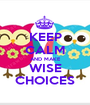 KEEP CALM AND MAKE WISE CHOICES - Personalised Poster A1 size