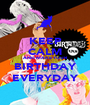 KEEP CALM AND MAKE YOUR  BIRTHDAY EVERYDAY - Personalised Poster A1 size