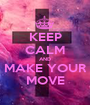 KEEP CALM AND MAKE YOUR MOVE - Personalised Poster A1 size