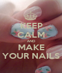 KEEP CALM AND MAKE YOUR NAILS - Personalised Poster A1 size