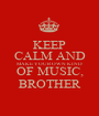KEEP CALM AND MAKE YOUR OWN KIND  OF MUSIC, BROTHER - Personalised Poster A1 size