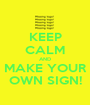 KEEP CALM AND MAKE YOUR OWN SIGN! - Personalised Poster A1 size