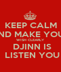 KEEP CALM AND MAKE YOUR WISH CLEARLY  DJINN IS  LISTEN YOU - Personalised Poster A1 size