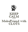KEEP CALM AND MakeFriend with CLOTS - Personalised Poster A1 size
