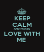 KEEP CALM AND MAKES LOVE WITH ME  - Personalised Poster A1 size