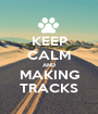 KEEP CALM AND MAKING TRACKS - Personalised Poster A1 size