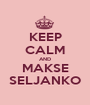 KEEP CALM AND MAKSE SELJANKO - Personalised Poster A1 size