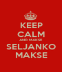 KEEP CALM AND MAKSE SELJANKO MAKSE - Personalised Poster A1 size