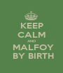 KEEP CALM AND   MALFOY   BY BIRTH - Personalised Poster A1 size