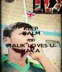 KEEP CALM AND MALIK LOVES U  HAYA - Personalised Poster A1 size