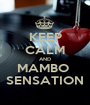 KEEP CALM AND MAMBO  SENSATION - Personalised Poster A1 size